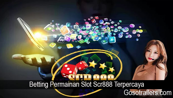 Betting Permainan Slot Scr888 Terpercaya