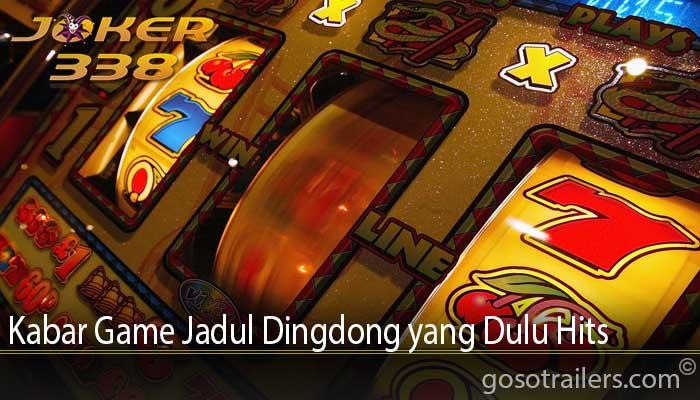 Kabar Game Jadul Dingdong yang Dulu Hits